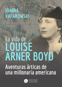 La vida de Louise Arner Boyd. Las aventuras árticas de una millonaria americana