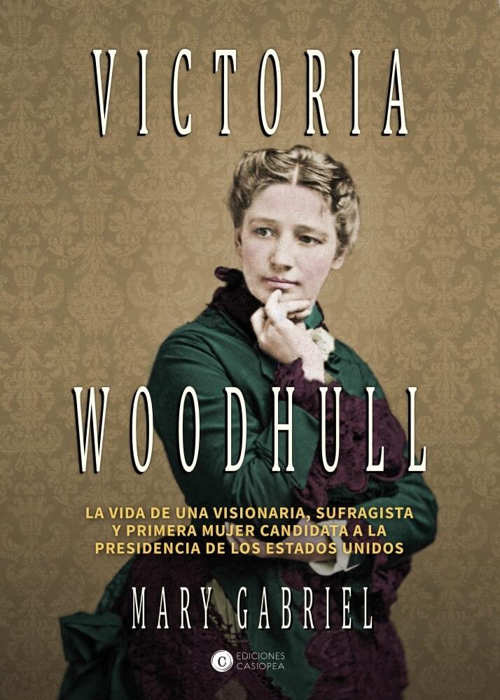Victoria Woodhull. Visionaria, sufragista, y primera mujer candidata a la Presidencia de los EE.UU