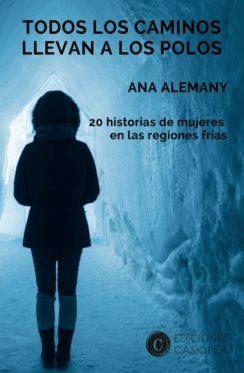 Todos los caminos llevan a los Polos. 20 historias de mujeres en las regiones frías