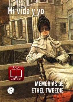 Mi vida y yo - Memorias de Ethel Tweedie